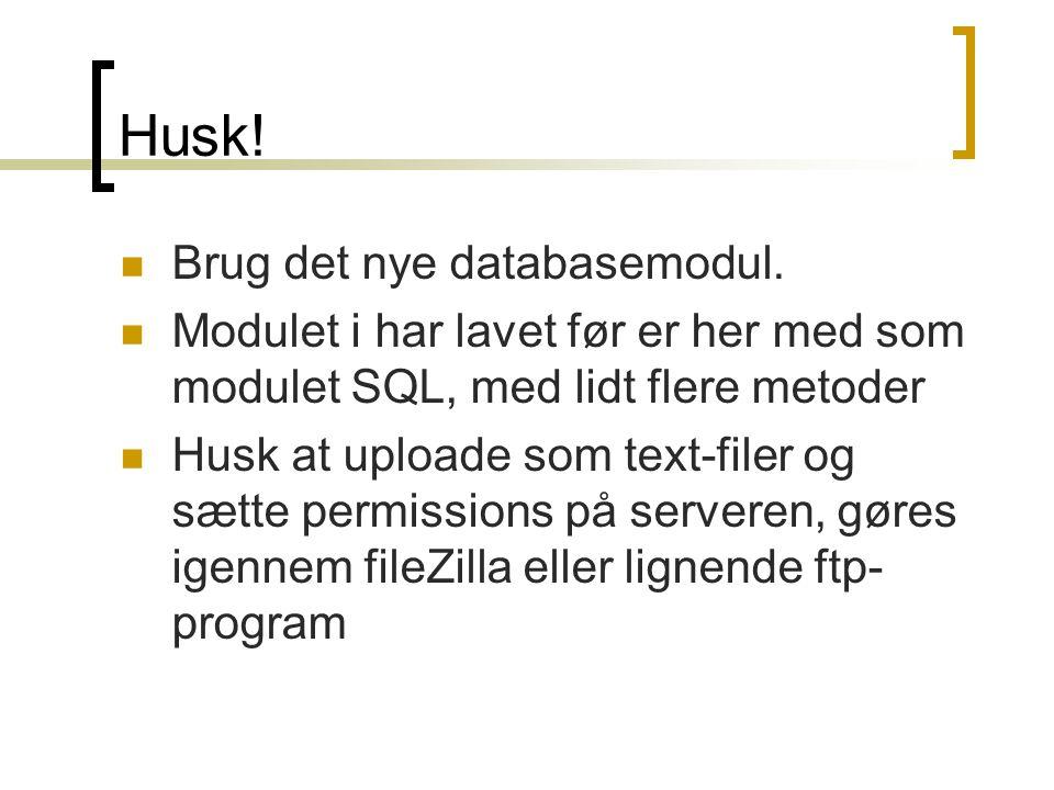 Husk.  Brug det nye databasemodul.