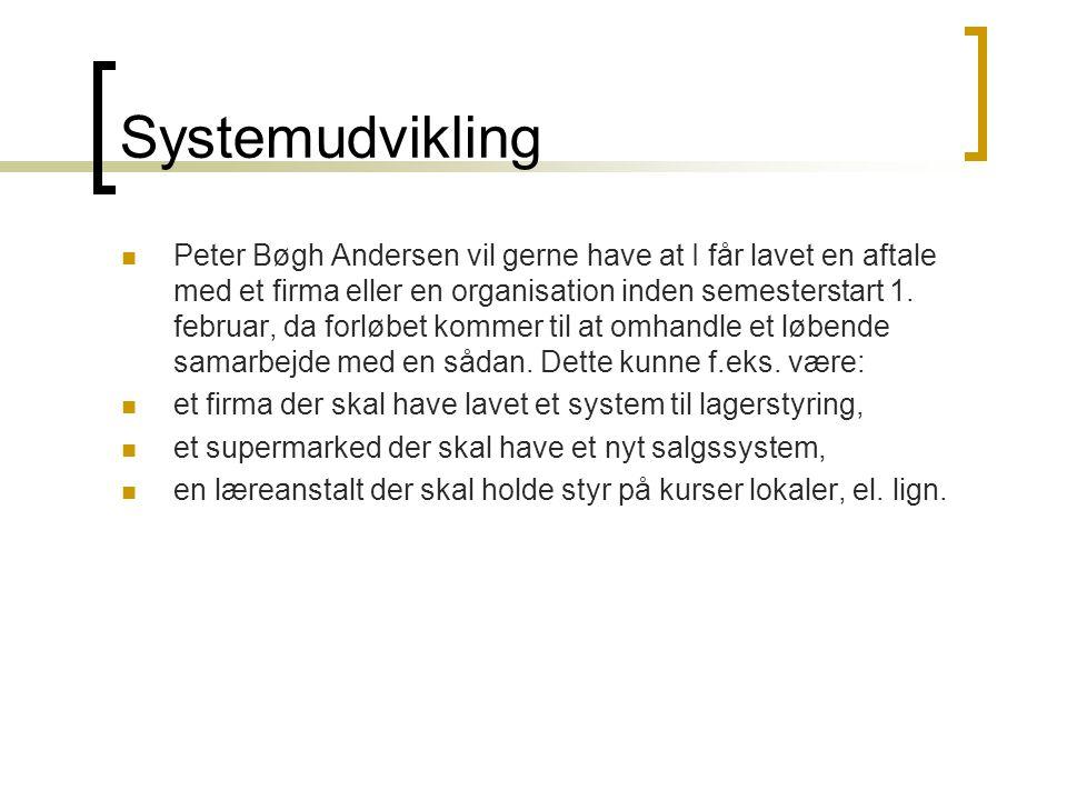 Systemudvikling  Peter Bøgh Andersen vil gerne have at I får lavet en aftale med et firma eller en organisation inden semesterstart 1.