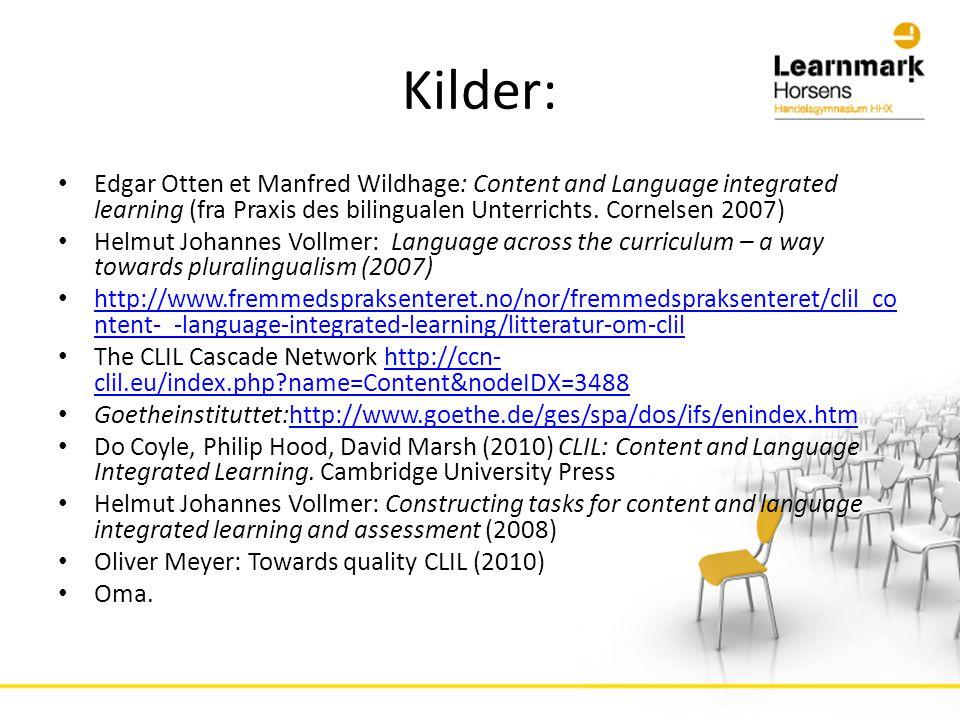 Kilder: • Edgar Otten et Manfred Wildhage: Content and Language integrated learning (fra Praxis des bilingualen Unterrichts.