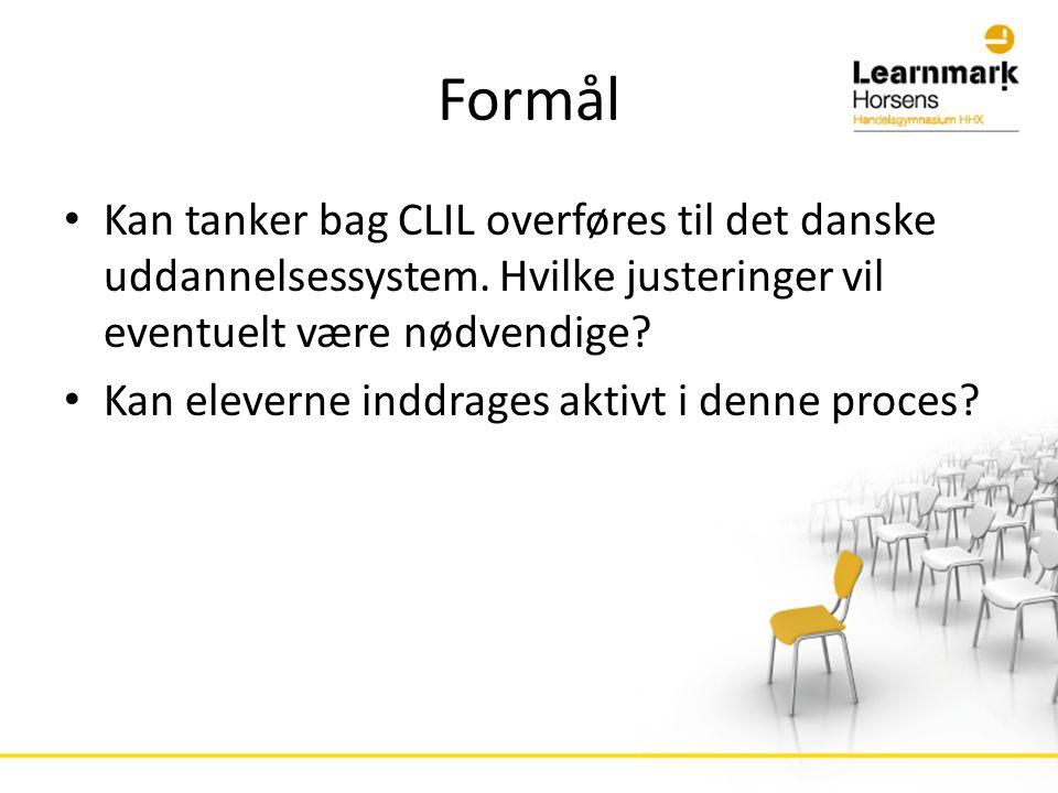 Formål • Kan tanker bag CLIL overføres til det danske uddannelsessystem.