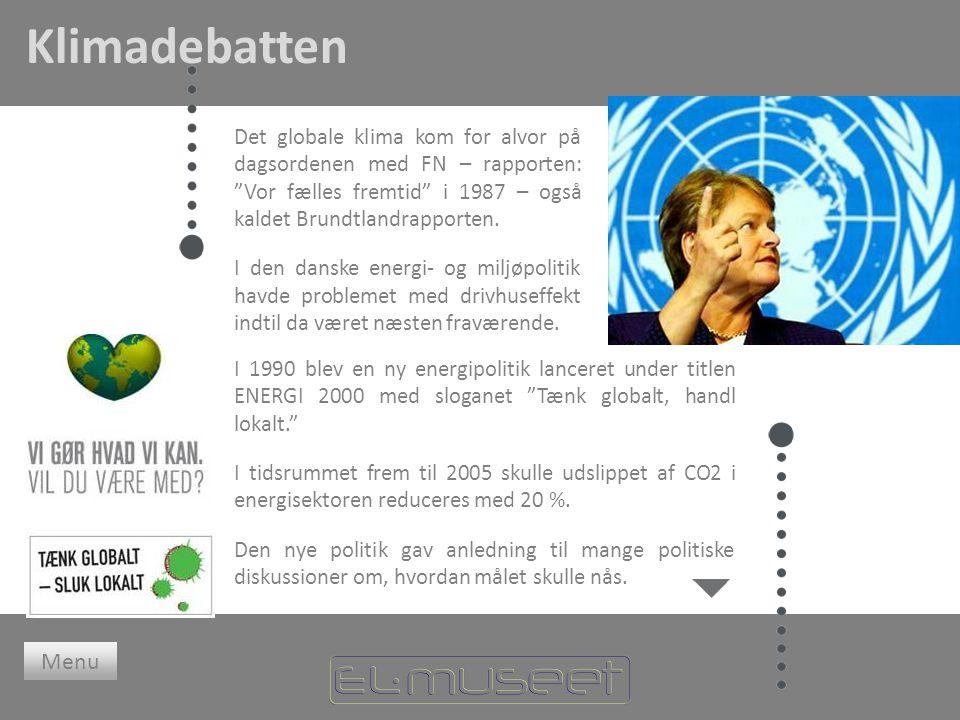 Klimadebatten Menu I 1990 blev en ny energipolitik lanceret under titlen ENERGI 2000 med sloganet Tænk globalt, handl lokalt. I tidsrummet frem til 2005 skulle udslippet af CO2 i energisektoren reduceres med 20 %.