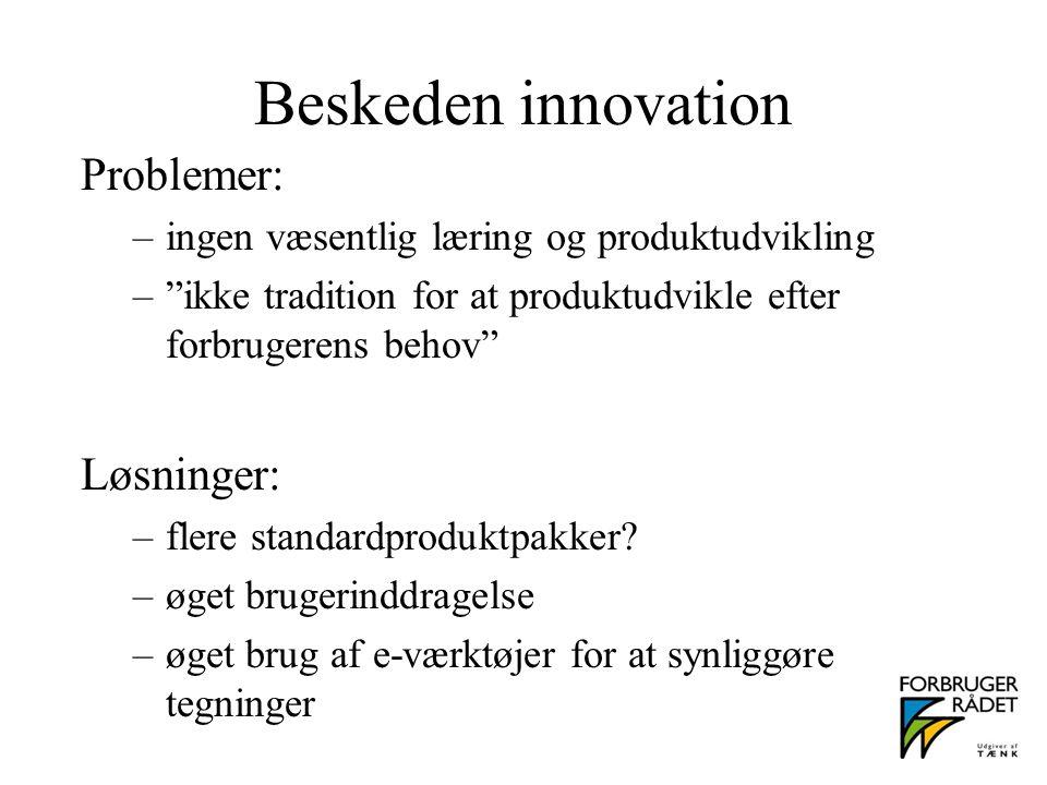 Beskeden innovation Problemer: –ingen væsentlig læring og produktudvikling – ikke tradition for at produktudvikle efter forbrugerens behov Løsninger: –flere standardproduktpakker.