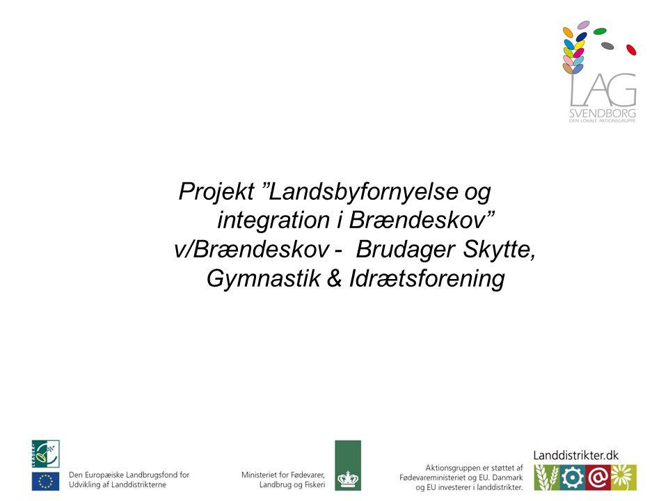 Projekt Landsbyfornyelse og integration i Brændeskov v/Brændeskov - Brudager Skytte, Gymnastik & Idrætsforening