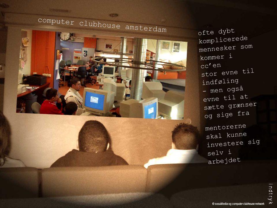 ofte dybt komplicerede mennesker som kommer i cc'en stor evne til indføling - men også evne til at sætte grænser og sige fra mentorerne skal kunne investere sig selv i arbejdet computer clubhouse amsterdam i n d t r y k © sosuMedia og computer clubhouse network