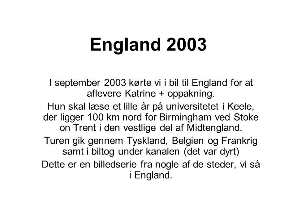 England 2003 I september 2003 kørte vi i bil til England for at aflevere Katrine + oppakning.
