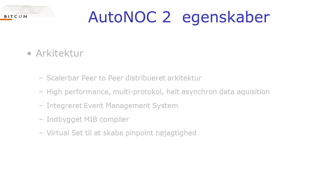 AutoNOC 2 egenskaber •Arkitektur –Scalerbar Peer to Peer distribueret arkitektur –High performance, multi-protokol, helt asynchron data aquisition –Integreret Event Management System –Indbygget MIB compiler –Virtual Set til at skabe pinpoint nøjagtighed