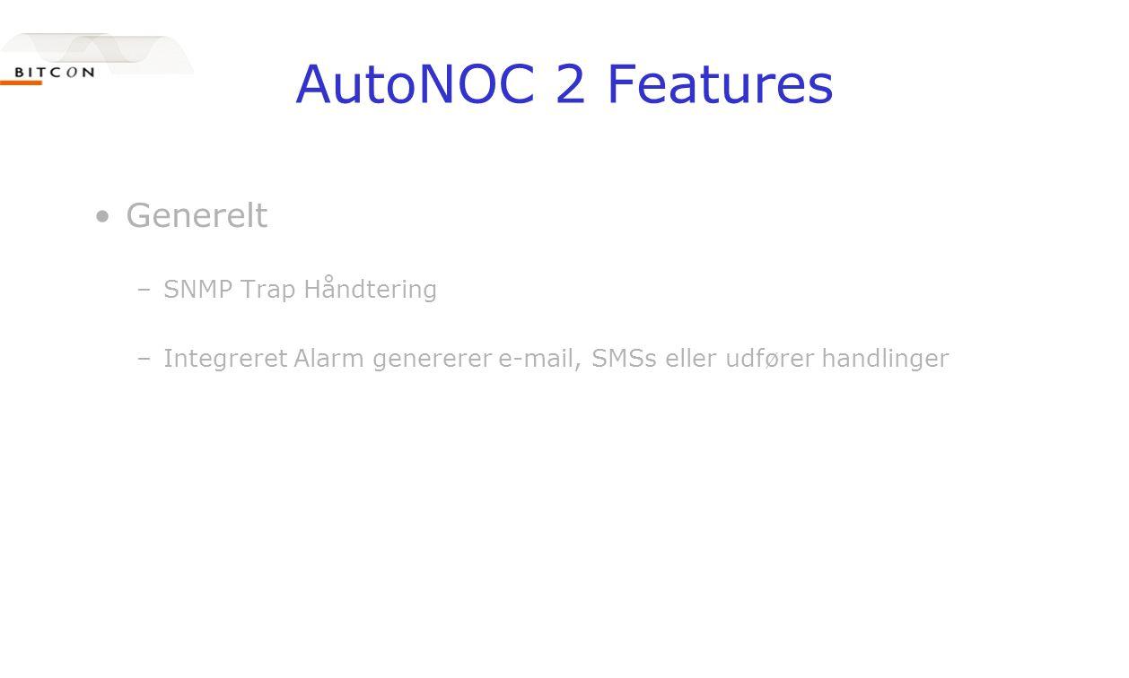 AutoNOC 2 Features •Generelt –SNMP Trap Håndtering –Integreret Alarm genererer e-mail, SMSs eller udfører handlinger