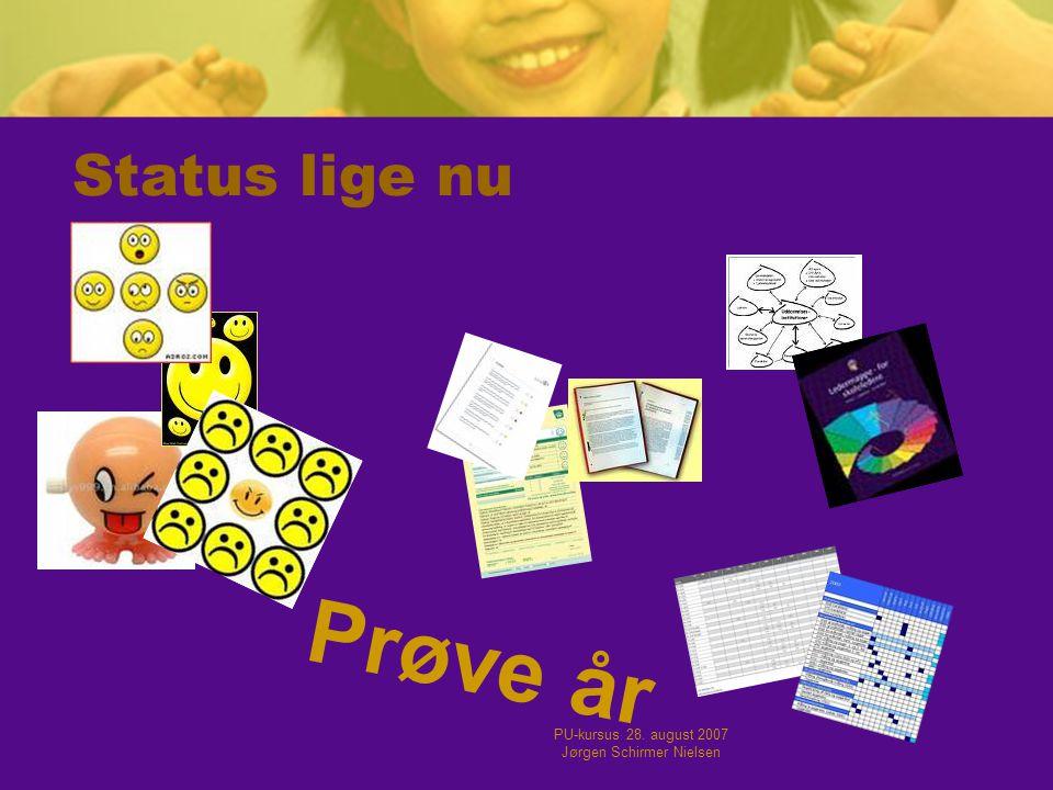 PU-kursus 28. august 2007 Jørgen Schirmer Nielsen Status lige nu Prøve år