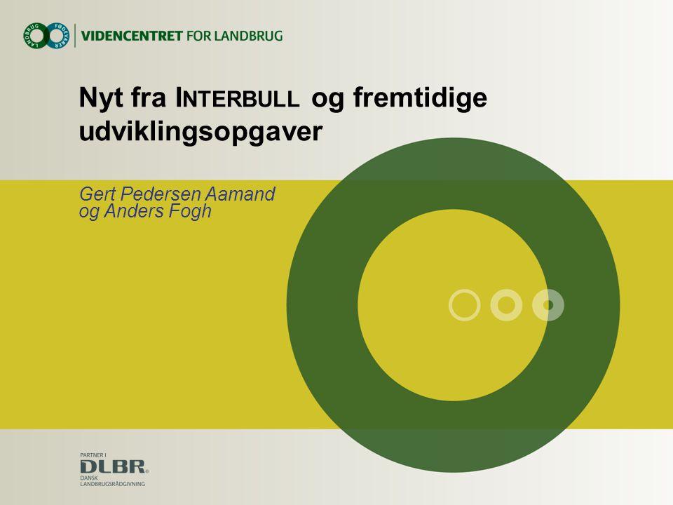 Nyt fra I NTERBULL og fremtidige udviklingsopgaver Gert Pedersen Aamand og Anders Fogh