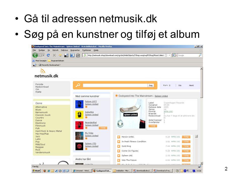 2 •Gå til adressen netmusik.dk •Søg på en kunstner og tilføj et album