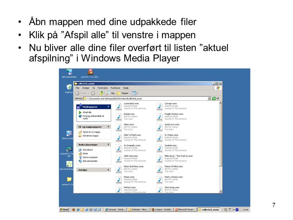7 •Åbn mappen med dine udpakkede filer •Klik på Afspil alle til venstre i mappen •Nu bliver alle dine filer overført til listen aktuel afspilning i Windows Media Player