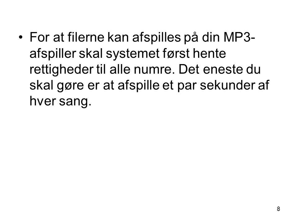8 •For at filerne kan afspilles på din MP3- afspiller skal systemet først hente rettigheder til alle numre.
