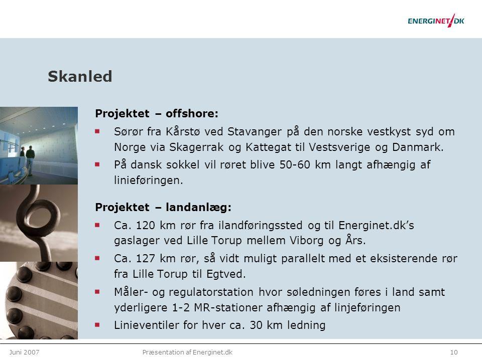 Juni 200710Præsentation af Energinet.dk Skanled Projektet – offshore: Sørør fra Kårstø ved Stavanger på den norske vestkyst syd om Norge via Skagerrak og Kattegat til Vestsverige og Danmark.