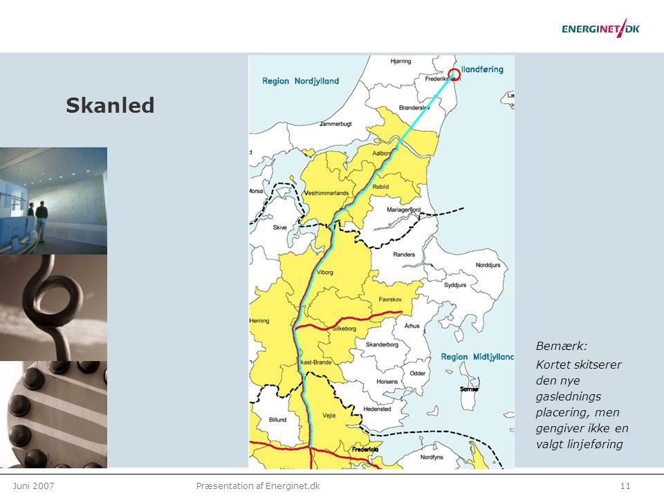 Juni 200711Præsentation af Energinet.dk Skanled Bemærk: Kortet skitserer den nye gaslednings placering, men gengiver ikke en valgt linjeføring