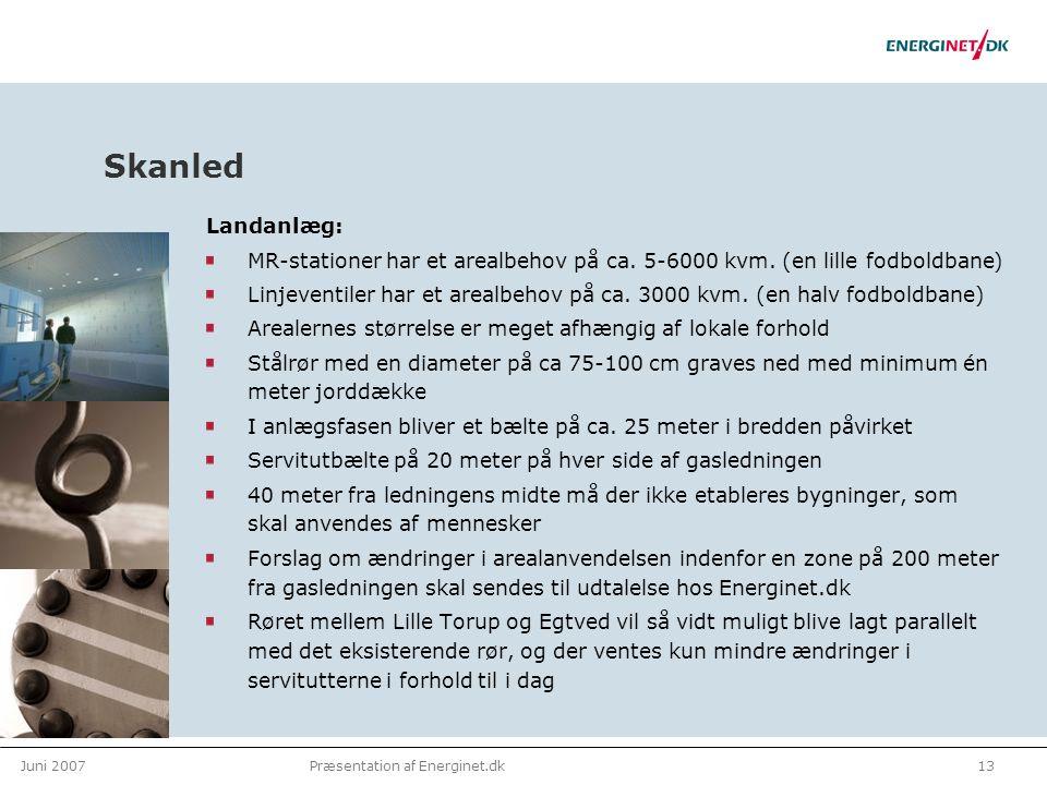 Juni 200713Præsentation af Energinet.dk Skanled Landanlæg: MR-stationer har et arealbehov på ca.