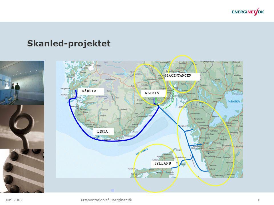 Juni 20076Præsentation af Energinet.dk Skanled-projektet RAFNES KÅRSTØ LISTA SLAGENTANGEN JYLLAND