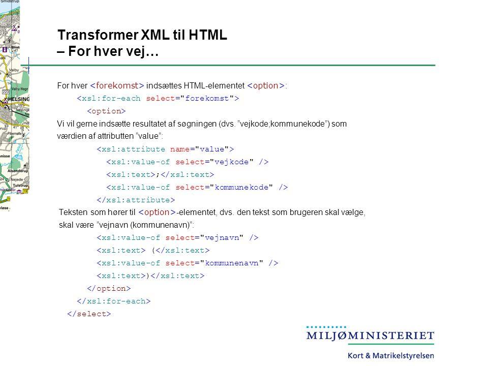 Transformer XML til HTML – For hver vej… For hver indsættes HTML-elementet : Vi vil gerne indsætte resultatet af søgningen (dvs.