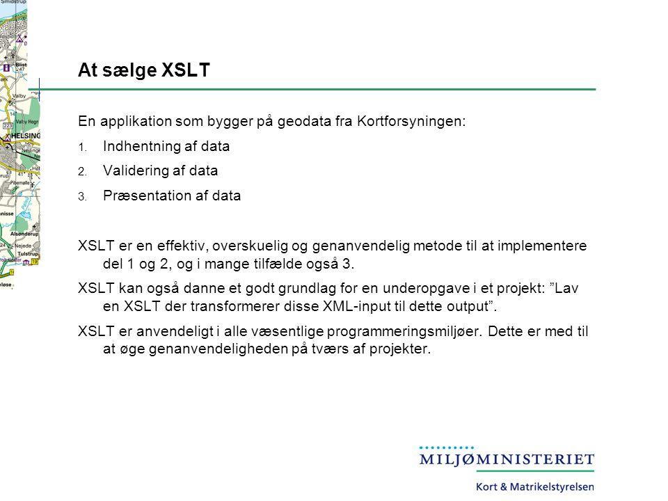 At sælge XSLT En applikation som bygger på geodata fra Kortforsyningen: 1.