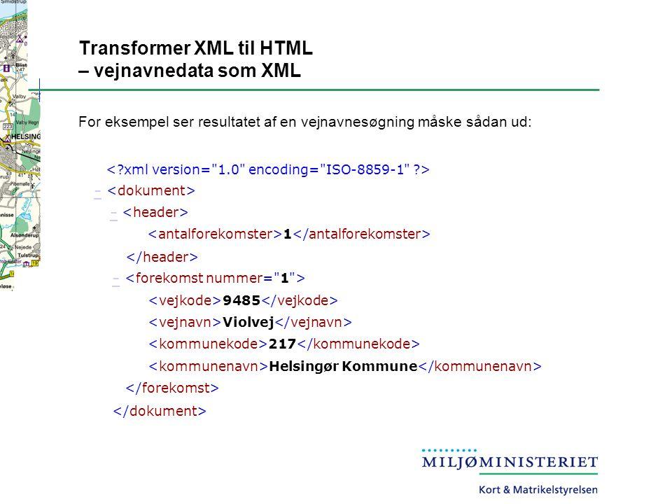 Transformer XML til HTML – vejnavnedata som XML For eksempel ser resultatet af en vejnavnesøgning måske sådan ud: - 1 - 9485 Violvej 217 Helsingør Kommune