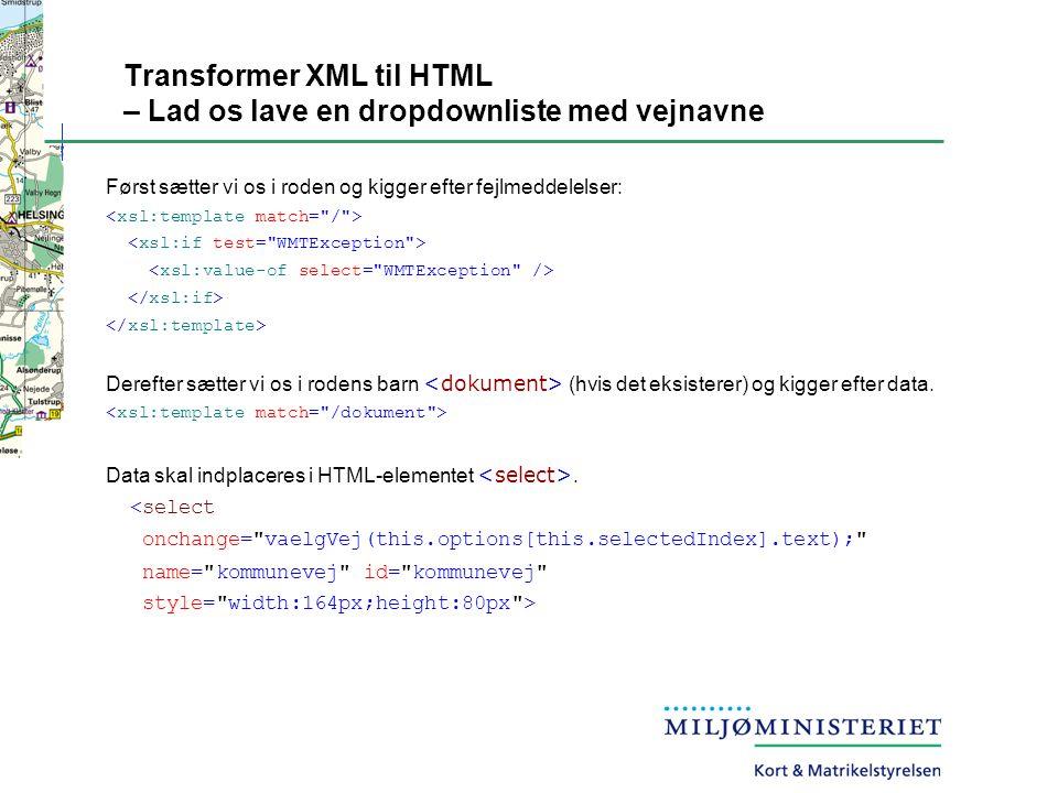Transformer XML til HTML – Lad os lave en dropdownliste med vejnavne Først sætter vi os i roden og kigger efter fejlmeddelelser: Derefter sætter vi os i rodens barn (hvis det eksisterer) og kigger efter data.