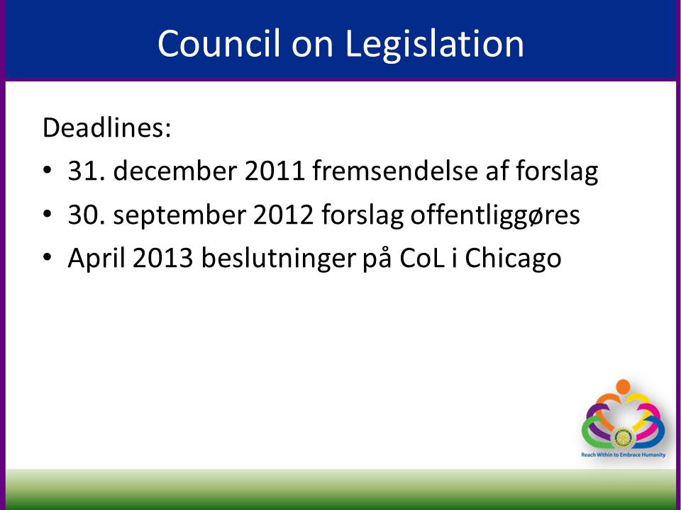 Council on Legislation Deadlines: • 31. december 2011 fremsendelse af forslag • 30.