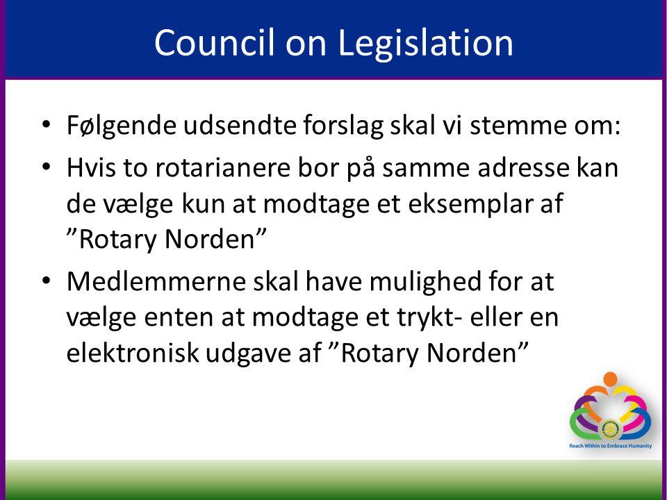 Council on Legislation • Følgende udsendte forslag skal vi stemme om: • Hvis to rotarianere bor på samme adresse kan de vælge kun at modtage et eksemplar af Rotary Norden • Medlemmerne skal have mulighed for at vælge enten at modtage et trykt- eller en elektronisk udgave af Rotary Norden