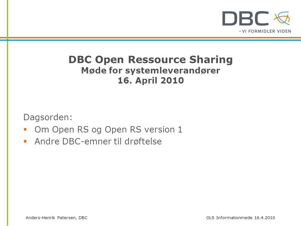 Anders-Henrik Petersen, DBCOLS Informationmøde 16.4.2010 DBC Open Ressource Sharing Møde for systemleverandører 16.