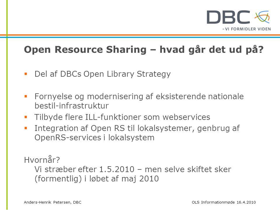 Anders-Henrik Petersen, DBCOLS Informationmøde 16.4.2010 Open Resource Sharing – hvad går det ud på.
