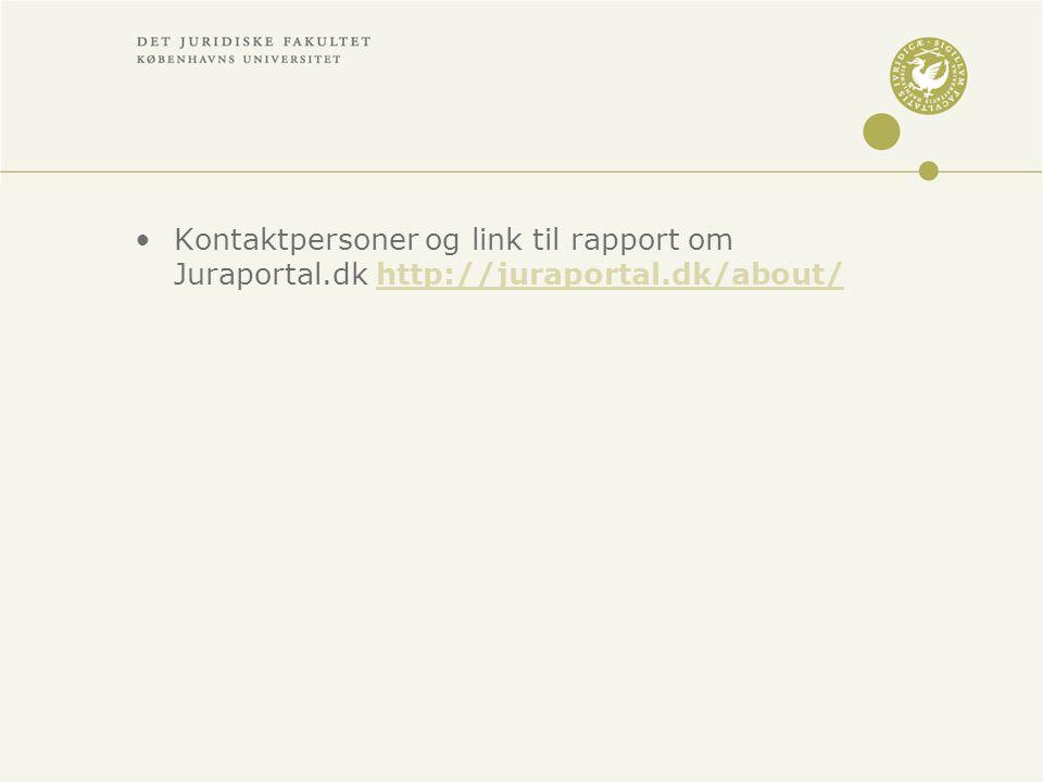 •Kontaktpersoner og link til rapport om Juraportal.dk http://juraportal.dk/about/http://juraportal.dk/about/