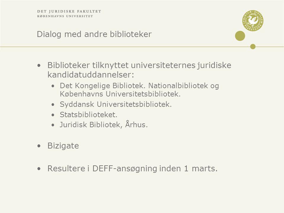 Dialog med andre biblioteker •Biblioteker tilknyttet universiteternes juridiske kandidatuddannelser: •Det Kongelige Bibliotek.