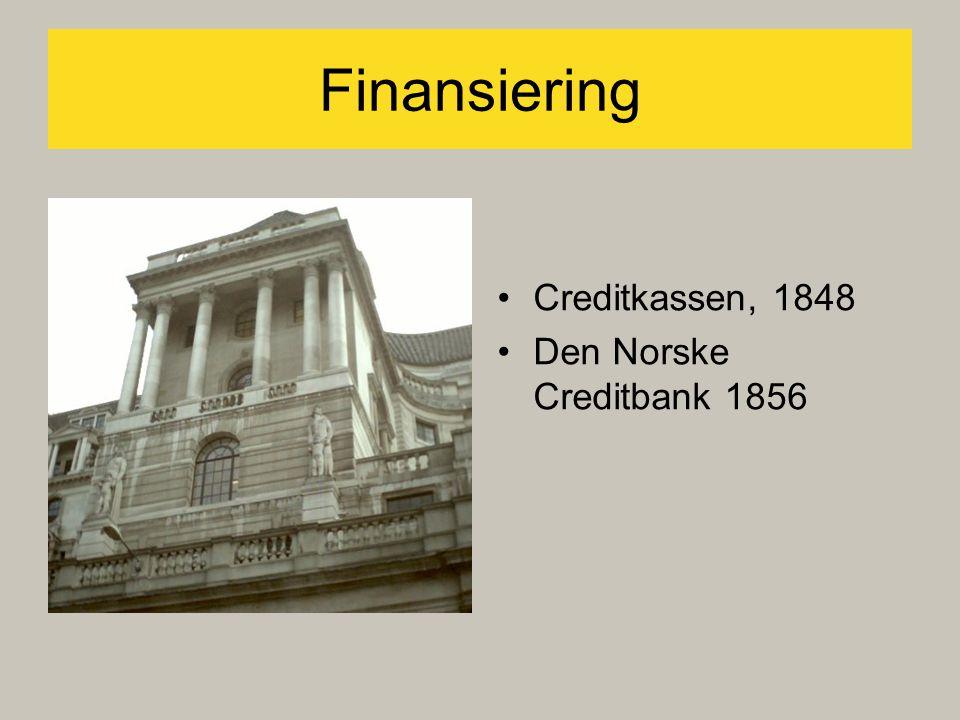 Finansiering •Creditkassen, 1848 •Den Norske Creditbank 1856