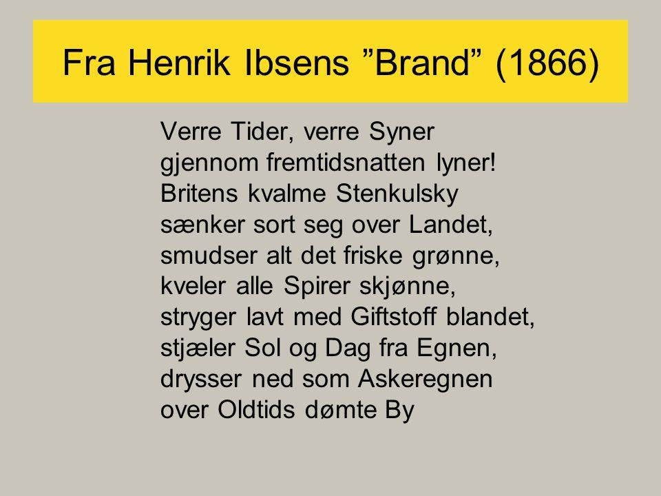 Fra Henrik Ibsens Brand (1866) Verre Tider, verre Syner gjennom fremtidsnatten lyner.