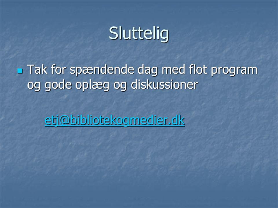 Sluttelig  Tak for spændende dag med flot program og gode oplæg og diskussioner etj@bibliotekogmedier.dk