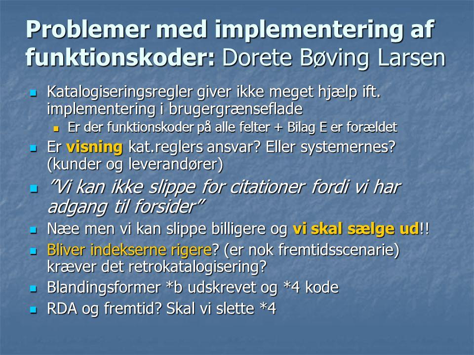 Problemer med implementering af funktionskoder: Dorete Bøving Larsen  Katalogiseringsregler giver ikke meget hjælp ift.