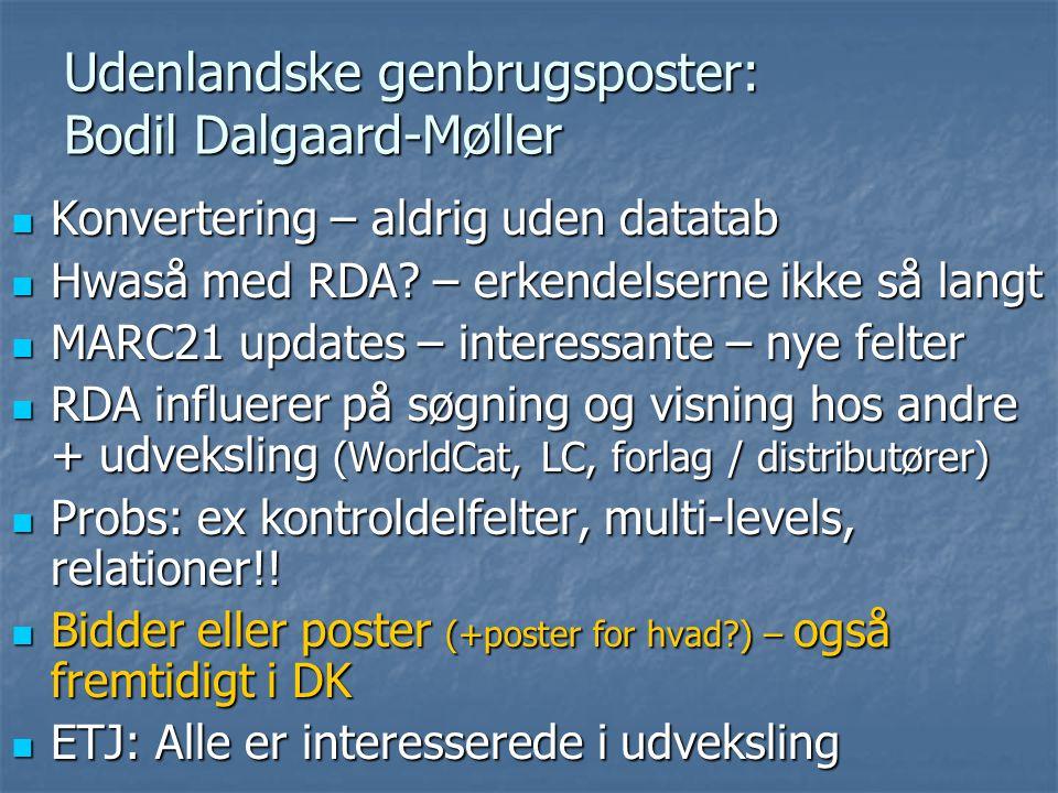 Udenlandske genbrugsposter: Bodil Dalgaard-Møller  Konvertering – aldrig uden datatab  Hwaså med RDA.
