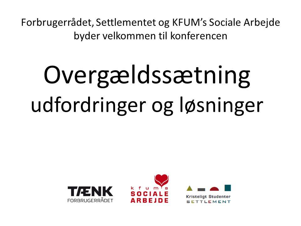Forbrugerrådet, Settlementet og KFUM's Sociale Arbejde byder velkommen til konferencen Overgældssætning udfordringer og løsninger •