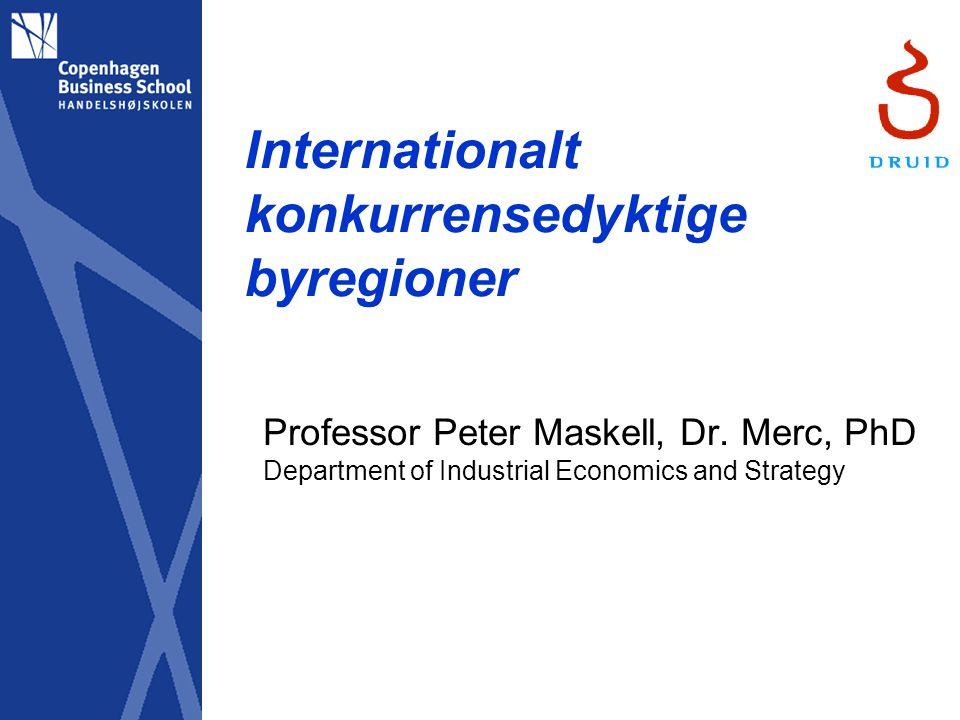 Internationalt konkurrensedyktige byregioner Professor Peter Maskell, Dr.