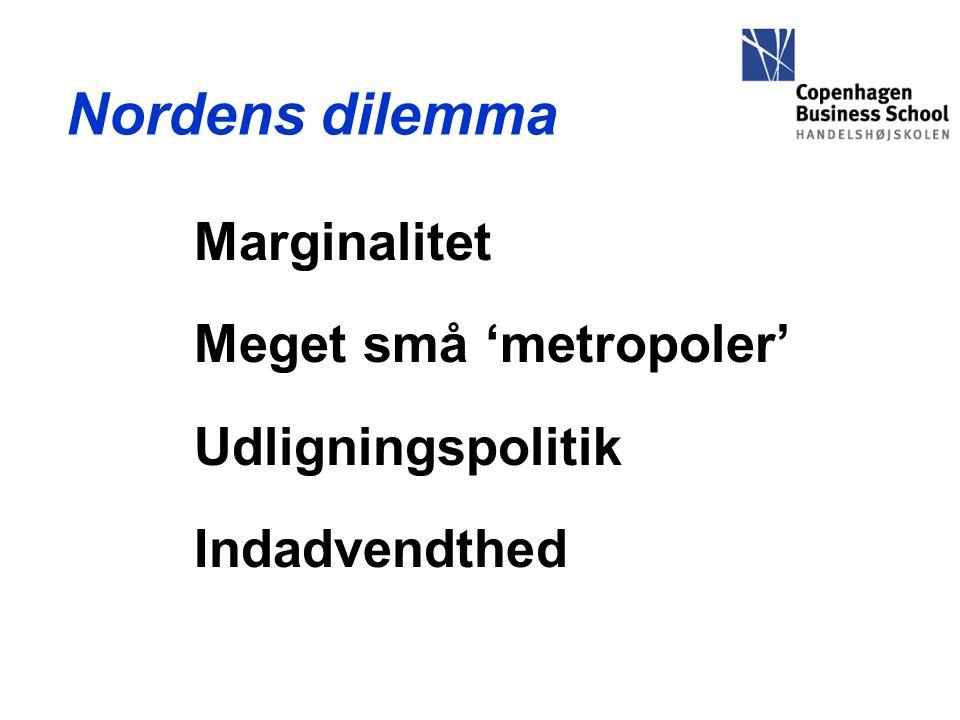 Nordens dilemma Marginalitet Meget små 'metropoler' Udligningspolitik Indadvendthed