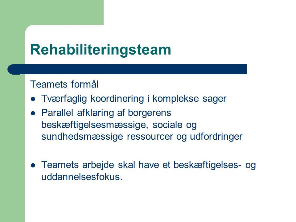 Rehabiliteringsteam Teamets formål  Tværfaglig koordinering i komplekse sager  Parallel afklaring af borgerens beskæftigelsesmæssige, sociale og sundhedsmæssige ressourcer og udfordringer  Teamets arbejde skal have et beskæftigelses- og uddannelsesfokus.