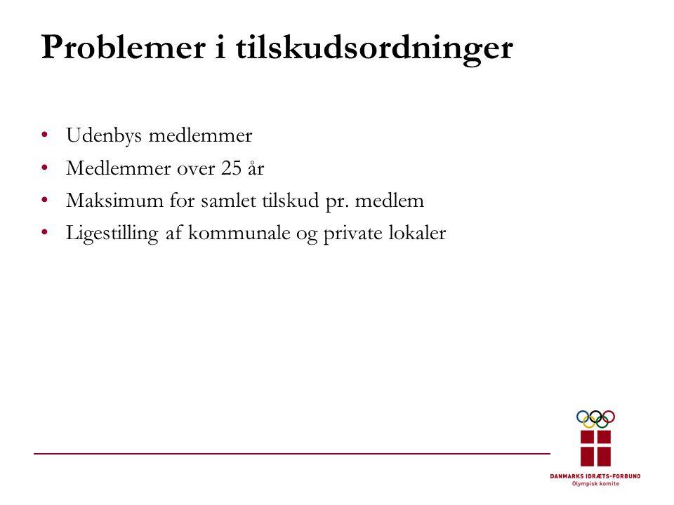 Problemer i tilskudsordninger •Udenbys medlemmer •Medlemmer over 25 år •Maksimum for samlet tilskud pr.