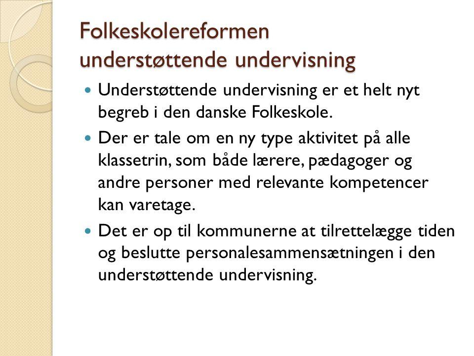 Folkeskolereformen understøttende undervisning  Understøttende undervisning er et helt nyt begreb i den danske Folkeskole.