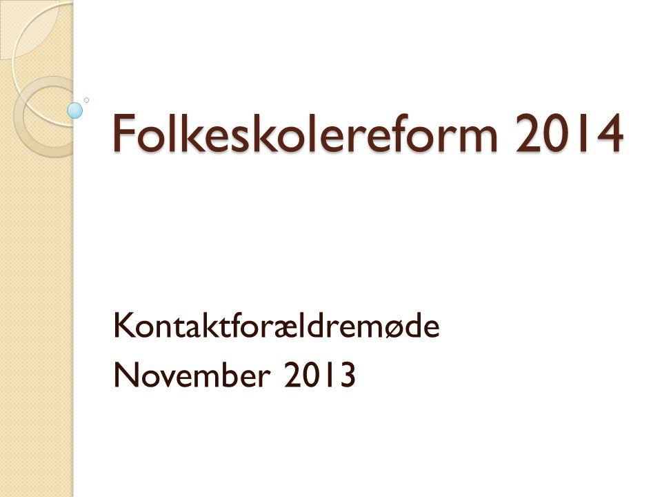 Folkeskolereform 2014 Kontaktforældremøde November 2013
