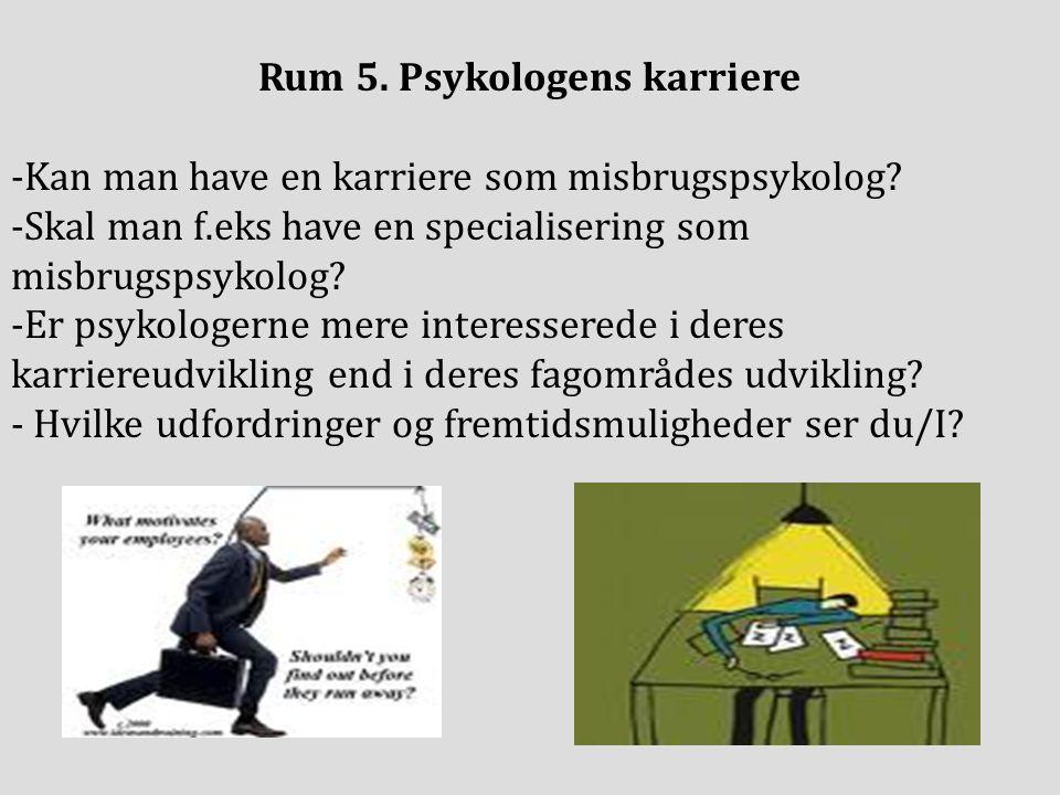 Rum 5. Psykologens karriere -Kan man have en karriere som misbrugspsykolog.