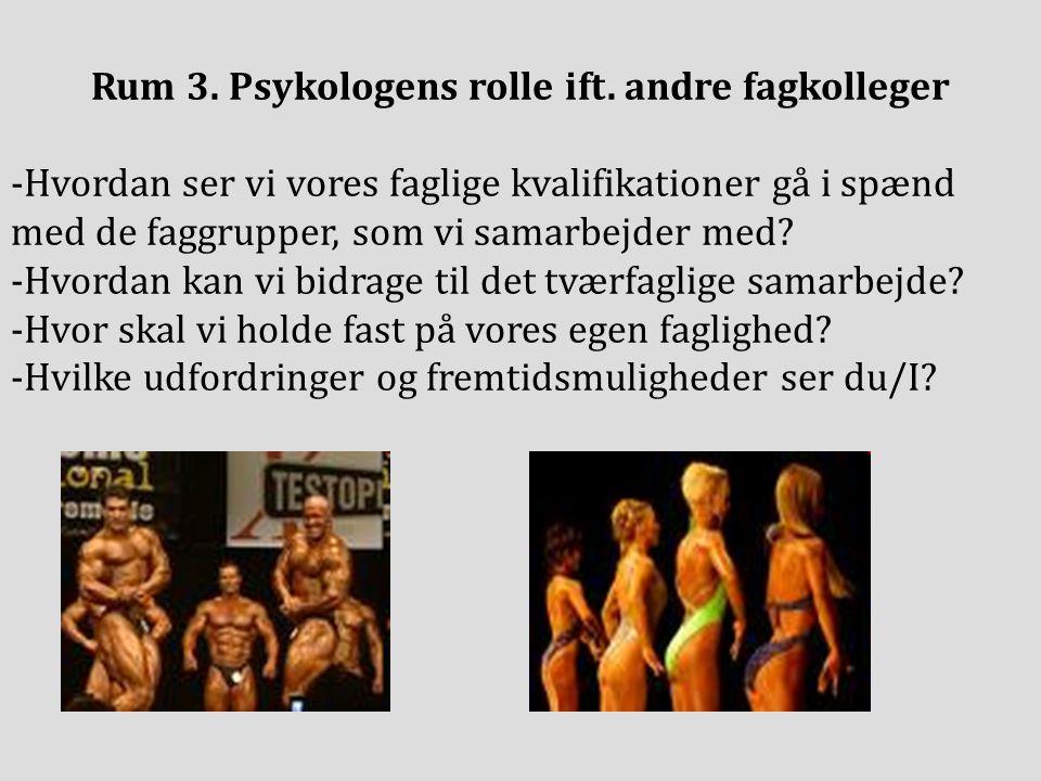Rum 3. Psykologens rolle ift.