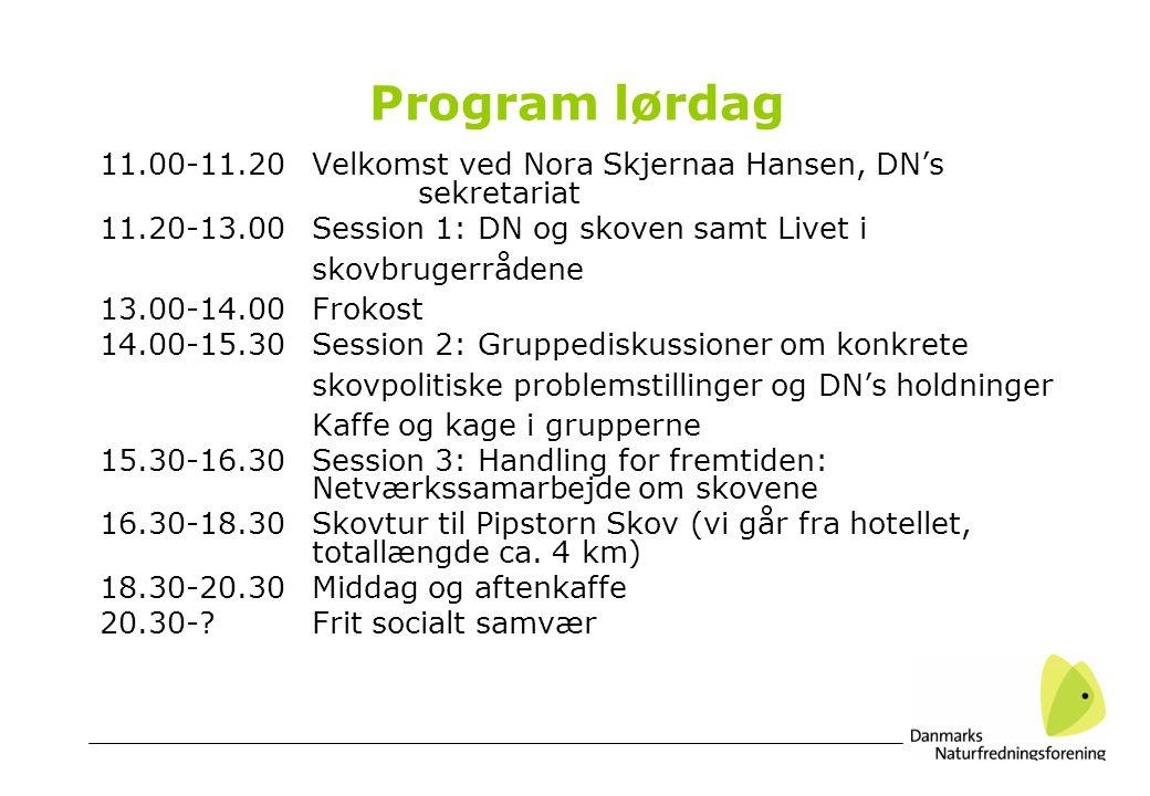 Program lørdag 11.00-11.20Velkomst ved Nora Skjernaa Hansen, DN's sekretariat 11.20-13.00Session 1: DN og skoven samt Livet i skovbrugerrådene 13.00-14.00Frokost 14.00-15.30Session 2: Gruppediskussioner om konkrete skovpolitiske problemstillinger og DN's holdninger Kaffe og kage i grupperne 15.30-16.30Session 3: Handling for fremtiden: Netværkssamarbejde om skovene 16.30-18.30Skovtur til Pipstorn Skov (vi går fra hotellet, totallængde ca.