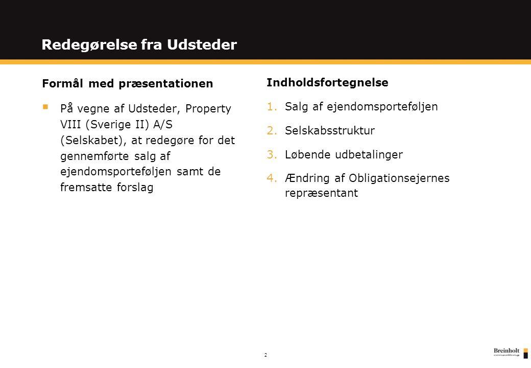 2 Redegørelse fra Udsteder Formål med præsentationen  På vegne af Udsteder, Property VIII (Sverige II) A/S (Selskabet), at redegøre for det gennemførte salg af ejendomsporteføljen samt de fremsatte forslag Indholdsfortegnelse 1.