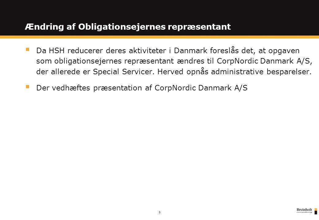 9 Ændring af Obligationsejernes repræsentant  Da HSH reducerer deres aktiviteter i Danmark foreslås det, at opgaven som obligationsejernes repræsentant ændres til CorpNordic Danmark A/S, der allerede er Special Servicer.