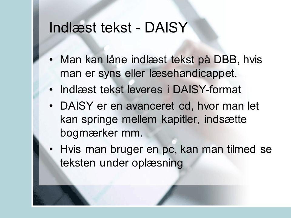 Indlæst tekst - DAISY •Man kan låne indlæst tekst på DBB, hvis man er syns eller læsehandicappet.