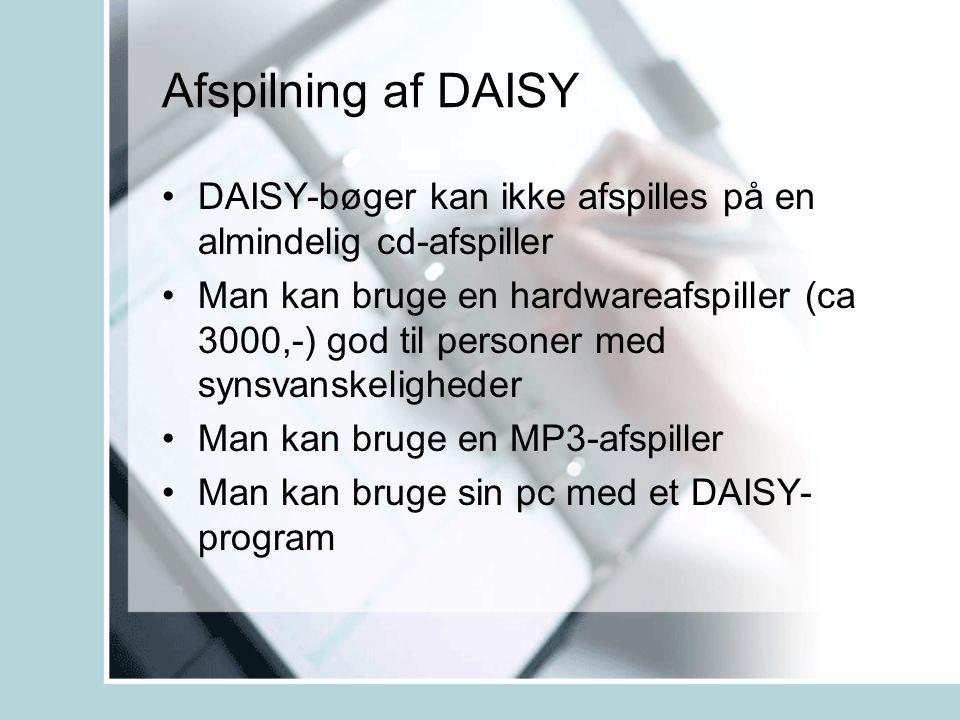 Afspilning af DAISY •DAISY-bøger kan ikke afspilles på en almindelig cd-afspiller •Man kan bruge en hardwareafspiller (ca 3000,-) god til personer med synsvanskeligheder •Man kan bruge en MP3-afspiller •Man kan bruge sin pc med et DAISY- program