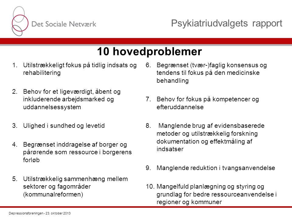 Psykiatriudvalgets rapport 1.Utilstrækkeligt fokus på tidlig indsats og rehabilitering 2.Behov for et ligeværdigt, åbent og inkluderende arbejdsmarked og uddannelsessystem 3.Ulighed i sundhed og levetid 4.Begrænset inddragelse af borger og pårørende som ressource i borgerens forløb 5.Utilstrækkelig sammenhæng mellem sektorer og fagområder (kommunalreformen) 6.Begrænset (tvær-)faglig konsensus og tendens til fokus på den medicinske behandling 7.Behov for fokus på kompetencer og efteruddannelse 8.